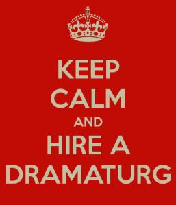 KEEP CALM AND HIRE A DRAMATURG
